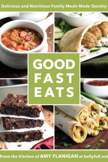 The GOOD FAST EATS Cookbook - Delicious and Nutritious Family Meals Made Quickly